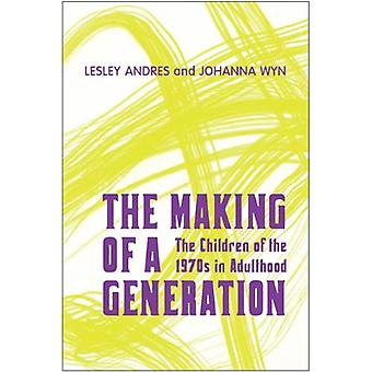 The Making of a Generation: The Children of the 1970s in Adulthood