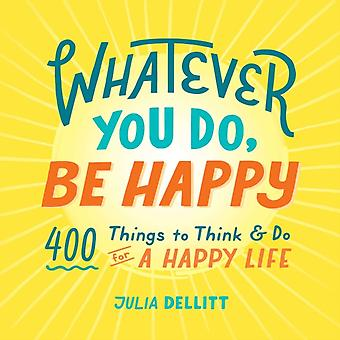 Whatever You Do Be Happy by Julia Dellitt