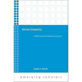 Divine Simplicity - A Biblical and Trinitarian Account by Jordan P. Ba