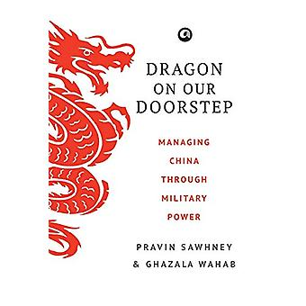 Dragon on Our Doorstep - Managing China Through Military Power by Prav