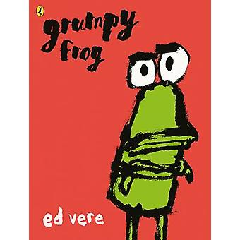 Grumpy Frog by Ed Vere - Ed Vere - 9780141370118 Book