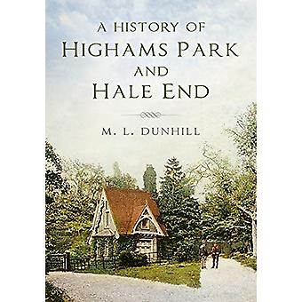 A History of Highams Park & Hale End by M L Dunhill - 97807509919