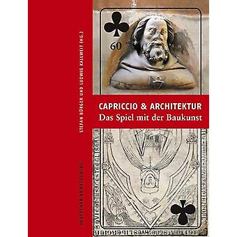 Capriccio und Architektur - Das Spiel mit der Baukunst - Festschrift f