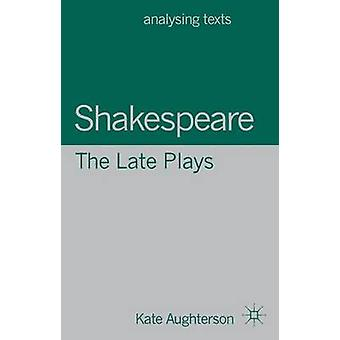 Shakespeare The Late Plays by Aughterson & Kate