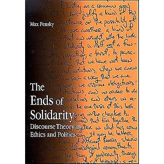 The Ends of Solidarity - Discourse Theory in Ethics and Politics by Ma