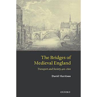 The Bridges of Medieval England by Harrison & David House of Commons Clerk