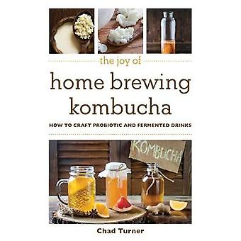 The Joy of Home Brewing Kombucha How to Craft Probiotic and Fermented Drinks Joy of Series