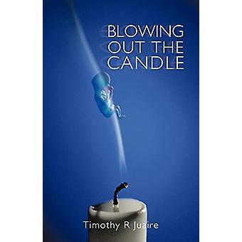 Blowing Out the Candle by Timothy R Juaire - 9781450263467 Book