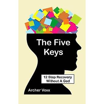 The Five Keys - 12 Step Recovery Without a God by Archer Voxx - 978148