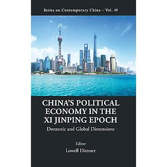 Chinas Political Economy In The Xi Jinping Epoch Domestic And Global Dimensions by Edited by Lowell Dittmer