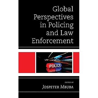 Global Perspectives in Policing and Law Enforcement door Edited by Jospeter M Mbuba & Contributions by Joseph Appiahene gyamfi & Contributions by Monika Baylis & Contributions by Mark F Briskey & Contributions by Mikkel Jarle Christensen & Contributions by
