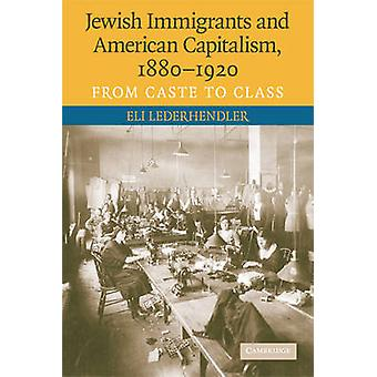 Jewish Immigrants and American Capitalism - 1880 - 1920 - From Caste t