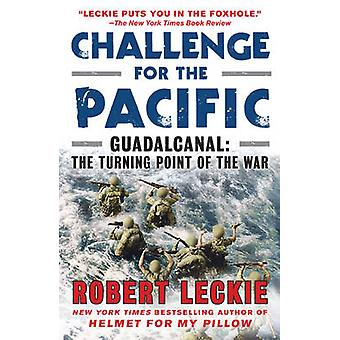 Challenge for the Pacific - Guadalcanal - The Turning Point of the War