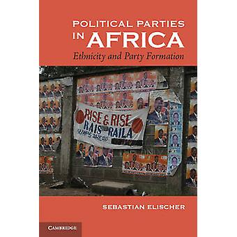 Political Parties in Africa - Ethnicity and Party Formation by Sebasti