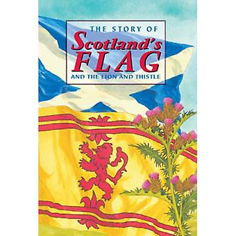 The Story of Scotland's Flag and the Lion and Thistle by David Ross -