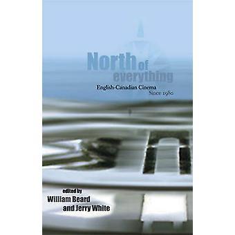 Ten noorden van alles - Engels-Canadese Cinema sinds 1980 door William worden