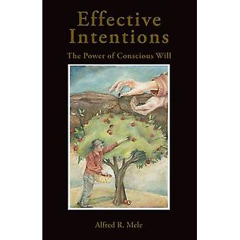 Effective Intentions The Power of Conscious Will by Mele & Alfred