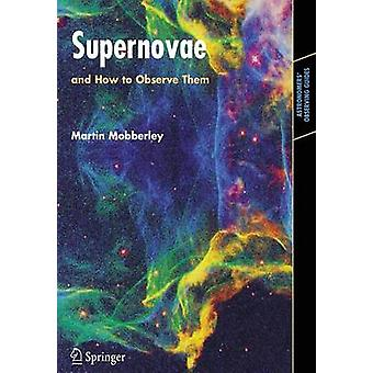 Supernovae And How to Observe Them by Mobberley & Martin