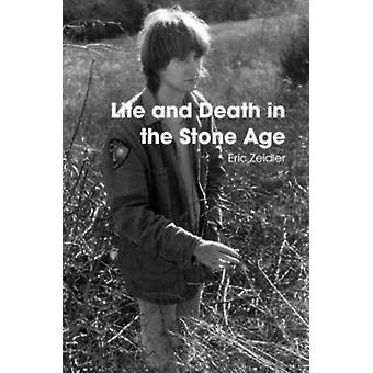 Life and Death in the Stone Age by Zeidler & Eric
