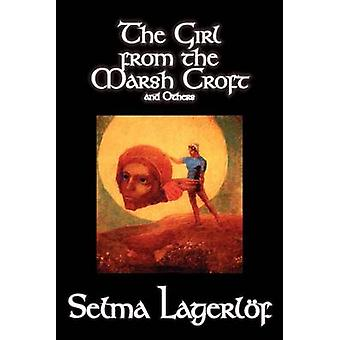 The Girl from the Marsh Croft and Others by Selma Lagerlof Fiction Short Stories by Lagerlof & Selma