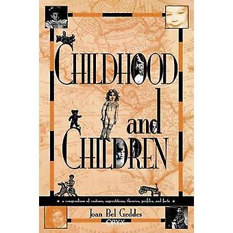 L'enfance et les enfants A Compendium des douanes Superstitions théories profils et faits par Bel Geddes & Joan