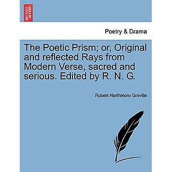 The Poetic Prism or Original and reflected Rays from Modern Verse sacred and serious. Edited by R. N. G. by Greville & Robert Northmore
