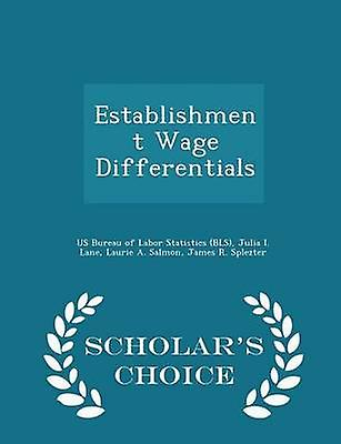 Establishment Wage Differentials  Scholars Choice Edition by US Bureau of Labor Statistics BLS