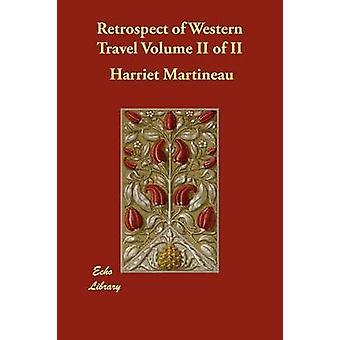 Retrospect of Western Travel Volume II of II by Martineau & Harriet
