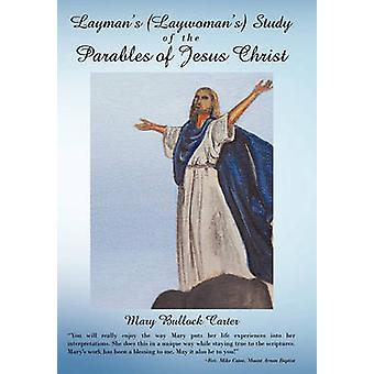 Laymans Laywomans Study of the Parables of Jesus Christ by Carter & Mary Bullock
