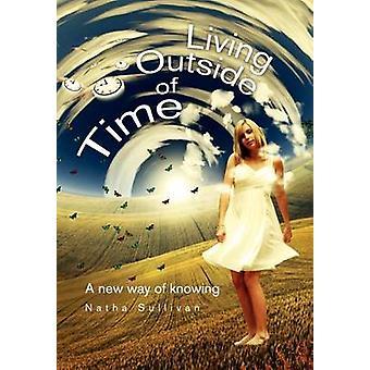 Leven buiten de tijd een nieuwe manier om te weten van een nieuwe manier om te weten door Sullivan & Adinath