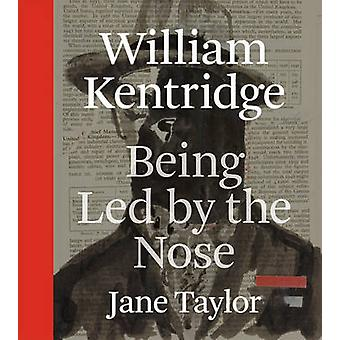 William Kentridge - Being Led by the Nose by Jane Taylor - 97802267912