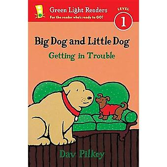 Big Dog and Little Dog Getting in Trouble by Dav Pilkey - 97805445309