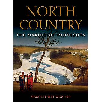 North Country - The Making of Minnesota by Mary Lethert Wingerd - Kirs