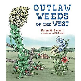 Outlaw Weeds by Karen M Sackett - Ed Jenne - 9780878426300 Book
