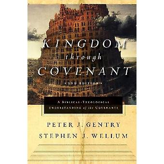 Kingdom through Covenant - A Biblical-Theological Understanding of the