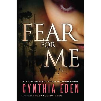 Fear for Me - A Novel of the Bayou Butcher by Cynthia Eden - 978147784