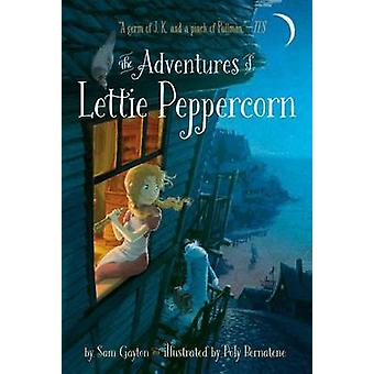 The Adventures of Lettie Peppercorn by Sam Gayton - Poly Bernatene -