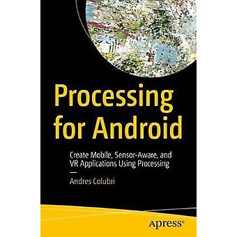 Processing for Android - Create Mobile - Sensor-Aware - and VR Applica