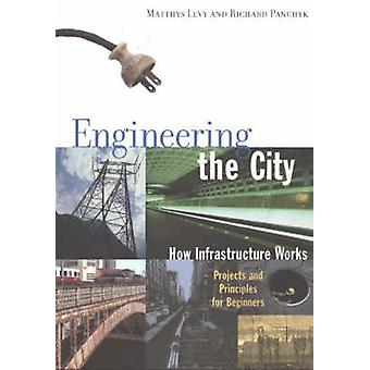 Engineering the City - How Infrastructure Works by Matthys Levy - Rich