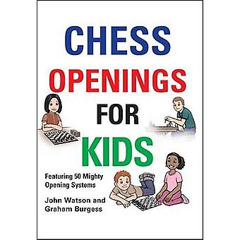 Chess Openings for Kids by John Watson - Graham Burgess - 97819064542