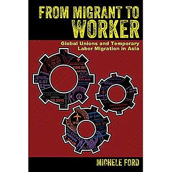 From Migrant to Worker: Global Unions and Temporary� Labor Migration in Asia
