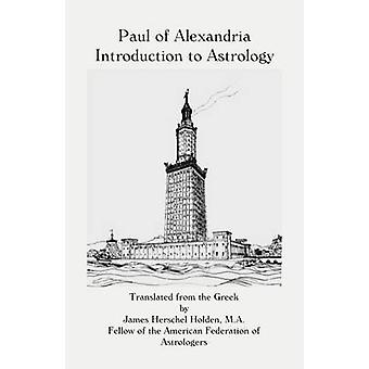 Paul of Alexandria Introduction to Astrology by Holden & James Herschel