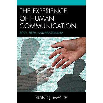 The Experience of Human Communication Body Flesh and Relationship by Macke & Frank J.