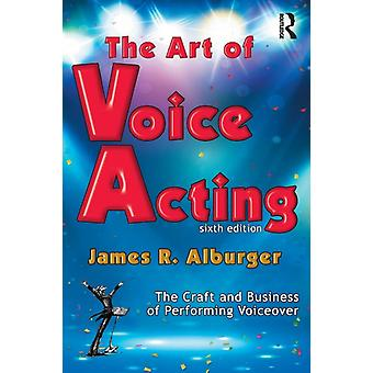 The Art of Voice Acting  The Craft and Business of Performing for Voiceover by Alburger & James