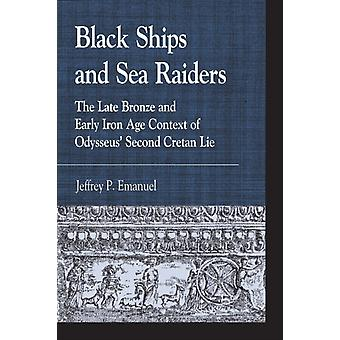 Black Ships and Sea Raiders The Late Bronze and Early Iron Age Context of Odysseus Second Cretan Lie by Macready & John