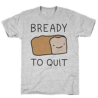 Bready de quitter t-shirt