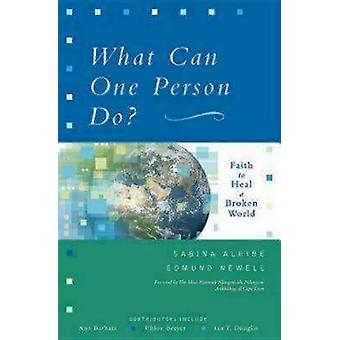 What Can One Person Do Faith to Heal a Broken World by Alkire & Sabina