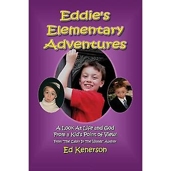 Eddies Elementary Adventures A Look At Life And God From A Kids Point Of View by Kenerson & Ed
