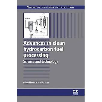 Advances in Clean Hydrocarbon Fuel Processing Science and Technology by Khan & M. Rashid