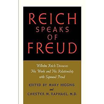 Reich Speaks of Freud Wilhelm Reich Discusses His Work and His Relationship with Sigmund Freud by Reich & Wilhelm